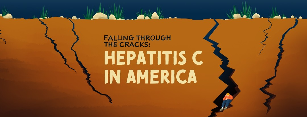 """A distressed person who seems to have fallen through a crack in the ground sits with their head in their hands. The text says (with some variation): """"Falling Through the Cracks: Hepatitis C in America"""""""